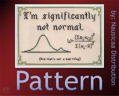 Significantly Not Normal Cross-Stitch Pattern (Shapiro Wilk Test). $3.50, via Etsy.  It's true! ;)