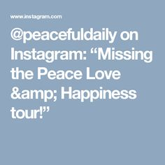 """@peacefuldaily on Instagram: """"Missing the Peace Love & Happiness tour!"""""""