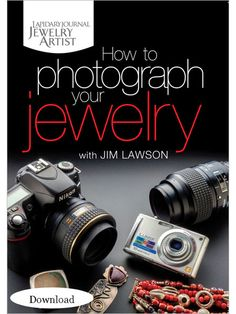 How to Photograph Your Jewelry (Download) - Valuable advice and instruction from professional photographer Jim Lawson.