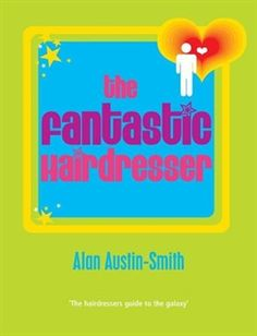 The Fantastic Hairdresser by Alan Austin-Smith. i hear this is a good book. Empire Beauty, Hair Places, Salon Signs, Guide To The Galaxy, Business Hairstyles, Best Salon, Broken Relationships, Beauty Shop, All Things Beauty