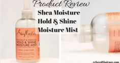 Product Review | Shea Moisture Hold & Shine Moisture Mist relaxedthairapy.com