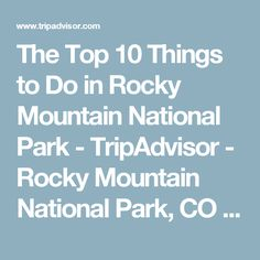 The Top 10 Things to Do in Rocky Mountain National Park - TripAdvisor - Rocky Mountain National Park, CO Attractions - Find What to Do Today, This Weekend, or in January