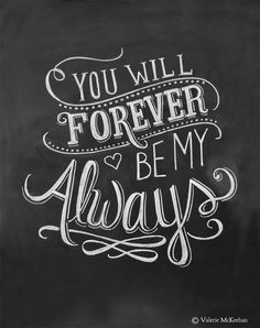 Pretty lettering and embellishment. Wedding Print - You Will Forever Be My Always - Love Quote - Print - Chalkboard Art - Chalkboard Print Life Quotes Love, Great Quotes, Quotes To Live By, Me Quotes, Inspirational Quotes, Love Quotes For Couples, Quotes For Baby Boy, Quotes For Signs, Wedding Quotes And Sayings