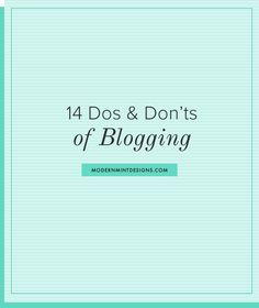 14 Dos and Don'ts of Blogging / Modern Mint Designs. For beginners and even professionals, it's important to know how to successfully maintain a blog. If you are not aware of the DON'TS of blogging, you could potentially harm your reputation, not just with your followers but you general image on the internet itself. Here are few tips to avoid that. By: Sayli Thube