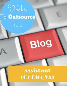 Tasks to Outsource to a Blog Assistant (or Blog VA)