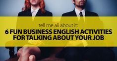 Tell Me All about It: 6 Fun Business English Activities for Talking about Your Job