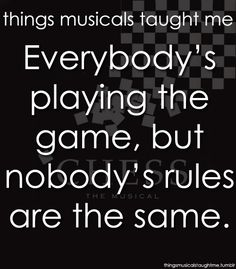 Things musicals taught me: Everybody's playing the game, but nobody's rules are the same || #Chess #Musical #Quote