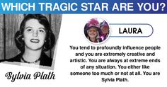 <b>Laura</b>, your life is a beautiful tragedy. You have stood out in every way and proved your worth to this unjustified world. Share this with your friends and let them discover which Tragic Star they resemble.
