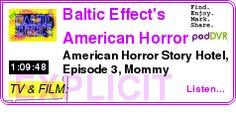 #TV #PODCAST  Baltic Effect's American Horror Story    American Horror Story Hotel, Episode 3, Mommy    LISTEN...  http://podDVR.COM/?c=af750926-1d99-44cd-8d37-8a5b5b1bc548