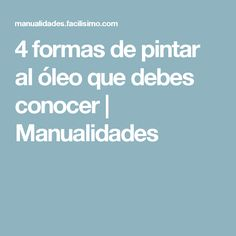 4 formas de pintar al óleo que debes conocer | Manualidades Dress Making Patterns, Painting Techniques, Dressmaking, Good To Know, Tips, Aerosoles, Formulas, Draw, Sewing Patterns
