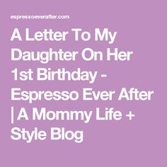 A Letter To My Daughter On Her 1st Birthday - Espresso Ever After | A Mommy Life + Style Blog