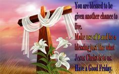 You Are Blessed To Be Given Another Chance To Live, Have A Good Friday good friday good friday quotes good friday images good friday quotes and sayings good friday pictures happy good friday Happy Easter Messages, Happy Easter Quotes, Sunday Messages, Sunday Wishes, Happy Easter Sunday, Wishes Messages, Sunday Greetings, Wishes Images, Birthday Greetings