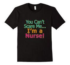 You Can't Scare Me, I'm a Nurse T-Shirt - Male 2XL - Black