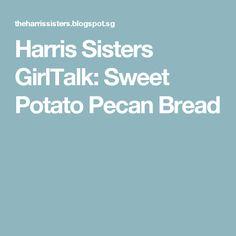 Harris Sisters GirlTalk: Sweet Potato Pecan Bread