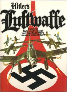 Hitler's Luftwaffe: A Pictorial History and Technical Encyclopedia of Hitler's Air Power in World War II: Tony Wood, Bill Gunston: 978089009...