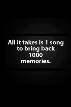 All it takes is 1 song to bring back 1000 memories.though i never forget so memories is not an appropriate word Amazing Quotes, Great Quotes, Quotes To Live By, Inspirational Quotes, Clever Quotes, Meaningful Quotes, Motivational, Rudyard Kipling, Wedding Song List