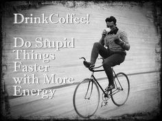 All cyclists know this: Drink Coffee! Do Stupid Things Faster With More Energy #cycling #coffee #coffeeride #caffeineboost