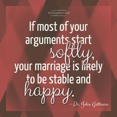 """""""If most of your arguments start softly, your marriage is likely to be stable and happy"""" - Dr. John Gottman quote from 3 Marriage Monsters and the Secrets for Defeating Them - John Gottman, Cold Treatment, Self Massage, Fitness Gifts, Happy Relationships, Ups And Downs, Love And Marriage, Good Mood, Counseling"""
