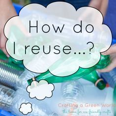"""Ever wondered """"How do I reuse...?"""" We can help you fill in that blank!"""