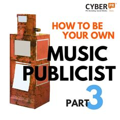 The last installment of Cyber PR's three-part series designed to help you learn how to be your own music publicist!