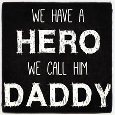 My dad is a Hero!!