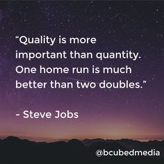 """""""Quality is more important than quantity. One home run is much better than two doubles.""""  - Steve Jobs  #business #quality #quote #stevejobs"""