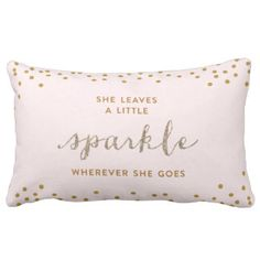 Image from http://rlv.zcache.com/she_leaves_a_little_sparkle_throw_pillow-rf4f9de629b5d48efaa7c6771bc0c9a2c_2i4t2_8byvr_324.jpg.