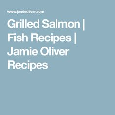 Grilled Salmon | Fish Recipes | Jamie Oliver Recipes
