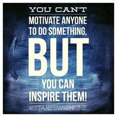 You Can't Motivate AnyOne To Do SomeThing, BUT You Can Inspire Them!!! #thoughtoftheday #quoteoftheday #quote #inspirationquote #fitfam #instafitness #beastmode #gym #gymrat #active #health #twelveskips #instafit #eatclean #wellness #blessed #diet #lifestyle #fitspo #hydrate #water #strength #believe #fitchick #fitmom #fitgirls #picoftheday #goals #succeed #dontgiveup