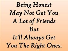 True Friend qoutes | Being Honest May Not Get You A Lot of Friends But It'll Always Get You ...