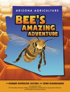 Arizona Agriculture: Bee's Amazing Adventure by Bonnie Apperson Jacobs,http://www.amazon.com/dp/1589852672/ref=cm_sw_r_pi_dp_Qmlutb1RGKHPTSQJ
