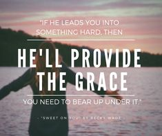 He'll provide the grace!  A quote from Sweet on You by Becky Wade.