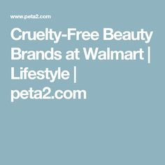 Cruelty-Free Beauty Brands at Walmart | Lifestyle | peta2.com
