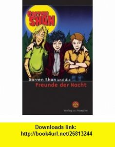 Darren Shan und die Freunde der Nacht. (9783795117603) Darren Shan , ISBN-10: 3795117607  , ISBN-13: 978-3795117603 ,  , tutorials , pdf , ebook , torrent , downloads , rapidshare , filesonic , hotfile , megaupload , fileserve