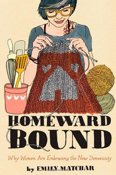 Homeward Bound: Why Women Are Embracing the New Domesticity: Emily Matchar: 9781451665444: Amazon.com: Books