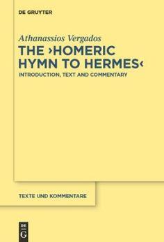 """The """"Homeric Hymn to Hermes"""" : introduction, text and commentary / by Athanassios Vergados - Berlin ; Boston : De Gruyter, cop. 2013 Texto do Himno en grego, introdución e comentario en inglés"""