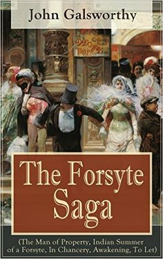 The Forsyte Saga (The Man of Property, Indian Summer of a Forsyte, In Chancery, Awakening, To Let): Masterpiece of Modern Literature from the Nobel-Prize winner - Kindle edition by John Galsworthy. Literature & Fiction Kindle eBooks @ Amazon.com.
