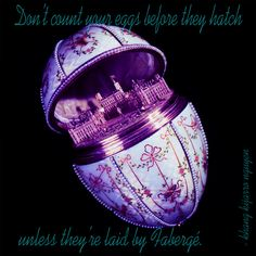 Don't count your eggs before they hatch unless they're laid by Fabergé. - khang kijarro nguyen #kijarro #quote #faberge #egg