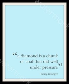 A diamond, is a strong diamond that did brilliantly under pressure!!