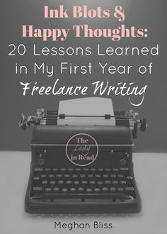 Ink Blots and Happy Thoughts: 20 Lessons Learned in My First Year of Freelance Writing   TheLadyinRead.com   free e-book, freelance writing, writing tips, books about writing, work from home, become a freelance writer