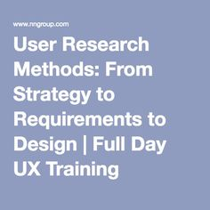 User Research Methods: From Strategy to Requirements to Design | Full Day UX Training