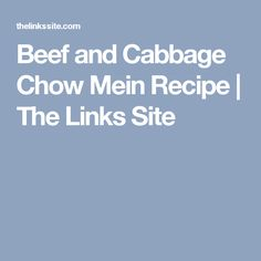 Beef and Cabbage Chow Mein Recipe | The Links Site