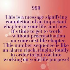 999 Meaning. ~Angel Numbers 101, Doreen Virtue~