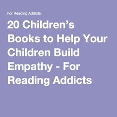 20 Children's Books to Help Your Children Build Empathy - For Reading Addicts