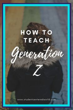 Generation Z is the newest generation to enter our classrooms. What makes them different? They are the PERFECT candidates for student-centered learning.