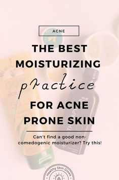 Can't Find A Good Moisturizer For Acne-Prone Skin? Try this. - Healthy Skin Glows