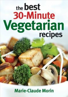 The Best 30-Minute Vegetarian Recipes by Marie Claude Morin. Save 60 Off!. $9.98. Publication: March 31, 2011. Publisher: Robert Rose (March 31, 2011). Author: Marie Claude Morin