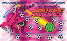 Neon Watermelon Ninjas B55056  digitally printed vinyl soccer sports team banner. Made in the USA and shipped fast by BannersUSA.  You can easily create a similar banner using our Live Designer where you can manipulate ALL of the elements of ANY template.  You can change colors, add/change/remove text and graphics and resize the elements of your design, making it completely your own creation.