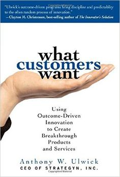 What Customers Want: Using Outcome-Driven Innovation to Create Breakthrough Products and Services by Anthony Ulwick - McGraw-Hill Education Used Books, Books To Read, Qualitative Research Methods, Book Buyers, Disruptive Innovation, Innovation Books, Silverstein, Value Proposition, Mcgraw Hill