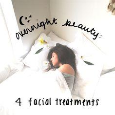 Overnight Beauty: 4 Facial Treatments